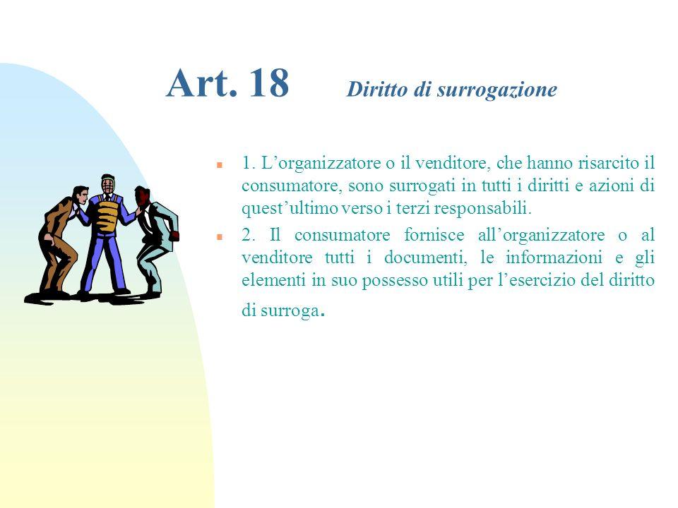 Art. 17 Esonero di responsabilità n 1. Lorganizzatore ed il venditore sono esonerati dalla responsabilità di cui agli articoli 15 e 16, quando la manc