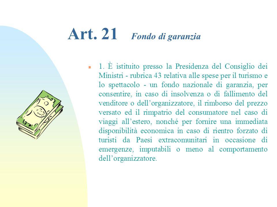Art. 20 Assicurazione n 1. Lorganizzatore e il venditore devono essere coperti dallassicurazione per la responsabilità civile verso il consumatore per