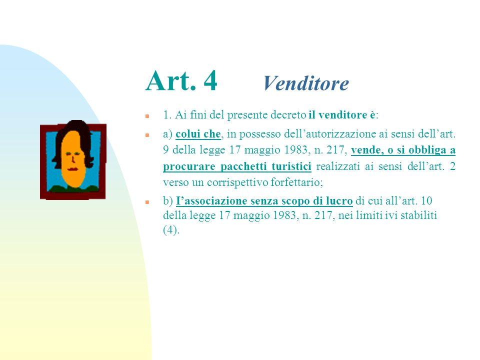 Art. 3 Organizzatore di viaggio n 1. Ai fini del presente decreto lorganizzatore di viaggio è: n a) colui che, in possesso dellautorizzazione ai sensi
