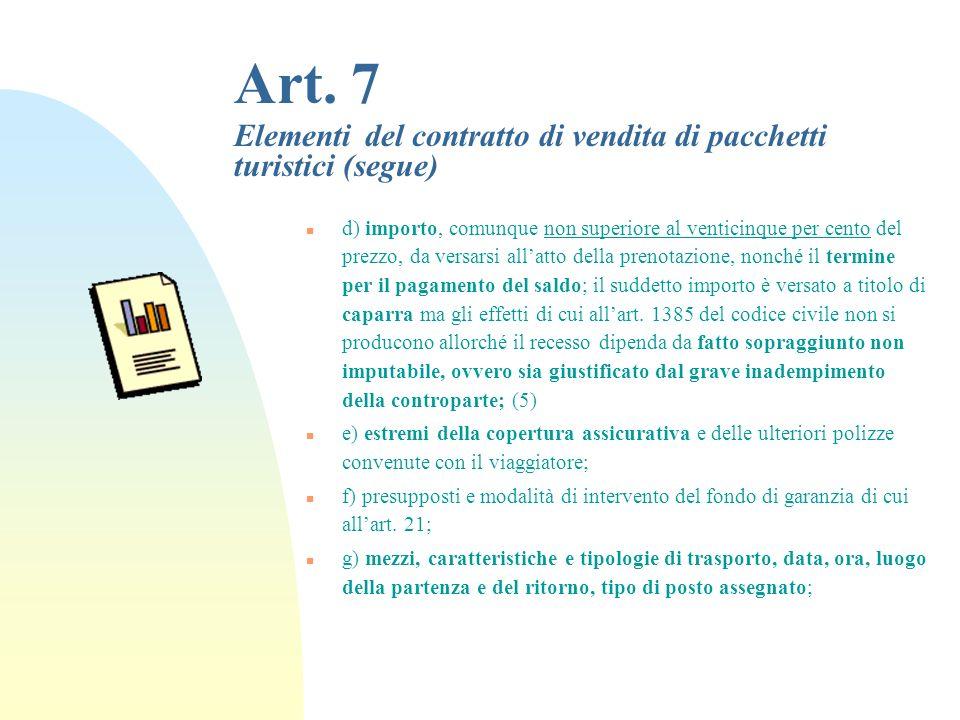 Art. 7 Elementi del contratto di vendita di pacchetti turistici n 1. Il contratto contiene i seguenti elementi: n a) destinazione, durata, data dinizi