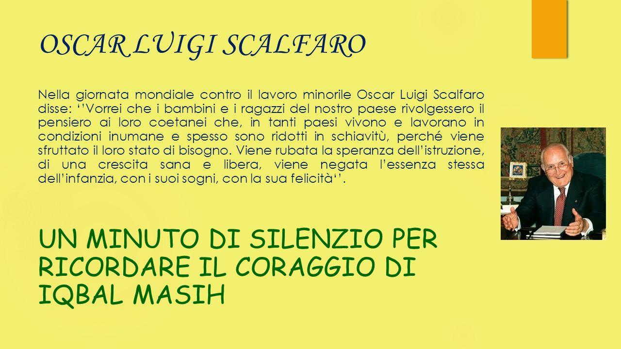 OSCAR LUIGI SCALFARO Nella giornata mondiale contro il lavoro minorile Oscar Luigi Scalfaro disse: Vorrei che i bambini e i ragazzi del nostro paese r