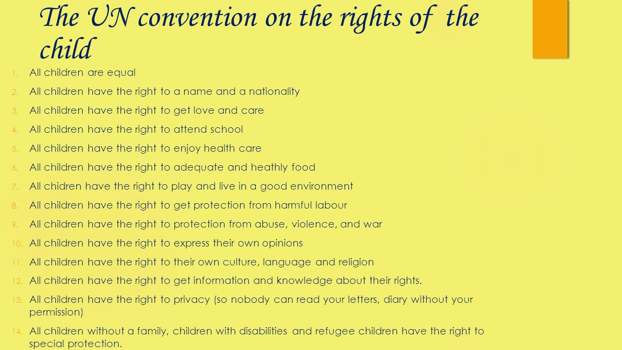 The UN convention on the rights of the child 1. All children are equal 2. All children have the right to a name and a nationality 3. All children have