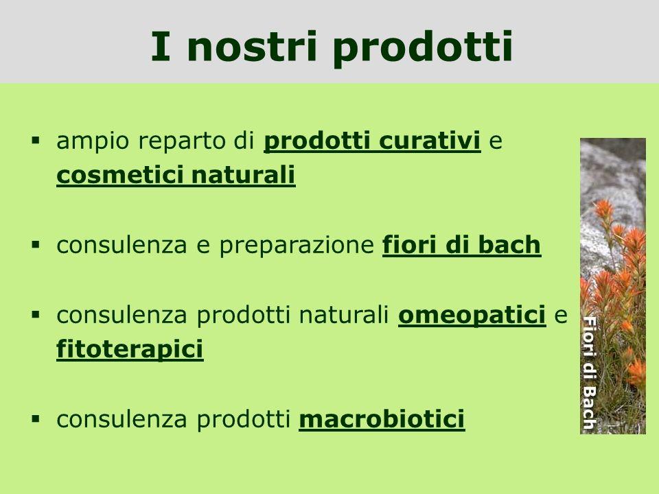 I nostri prodotti ampio reparto di prodotti curativi e cosmetici naturali consulenza e preparazione fiori di bach consulenza prodotti naturali omeopat