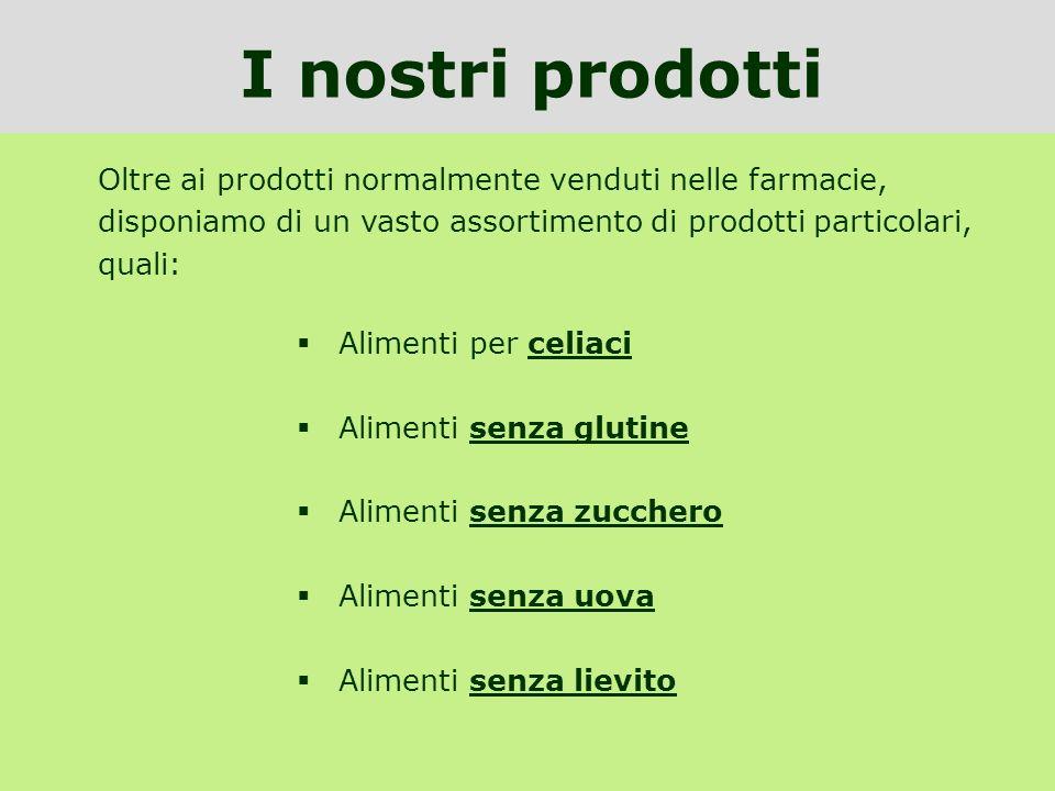 Oltre ai prodotti normalmente venduti nelle farmacie, disponiamo di un vasto assortimento di prodotti particolari, quali: Alimenti per celiaci Aliment