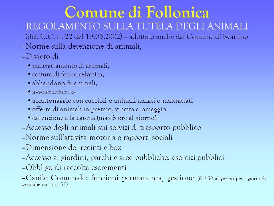 Comune di Follonica REGOLAMENTO SULLA TUTELA DEGLI ANIMALI (del. C.C. n. 22 del 19.03.2002) – adottato anche dal Comune di Scarlino –Norme sulla deten