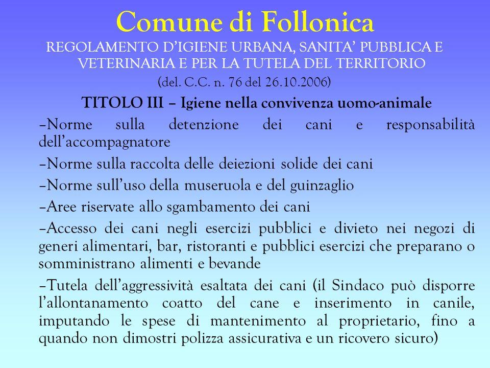 Comune di Follonica REGOLAMENTO DIGIENE URBANA, SANITA PUBBLICA E VETERINARIA E PER LA TUTELA DEL TERRITORIO (del. C.C. n. 76 del 26.10.2006) TITOLO I