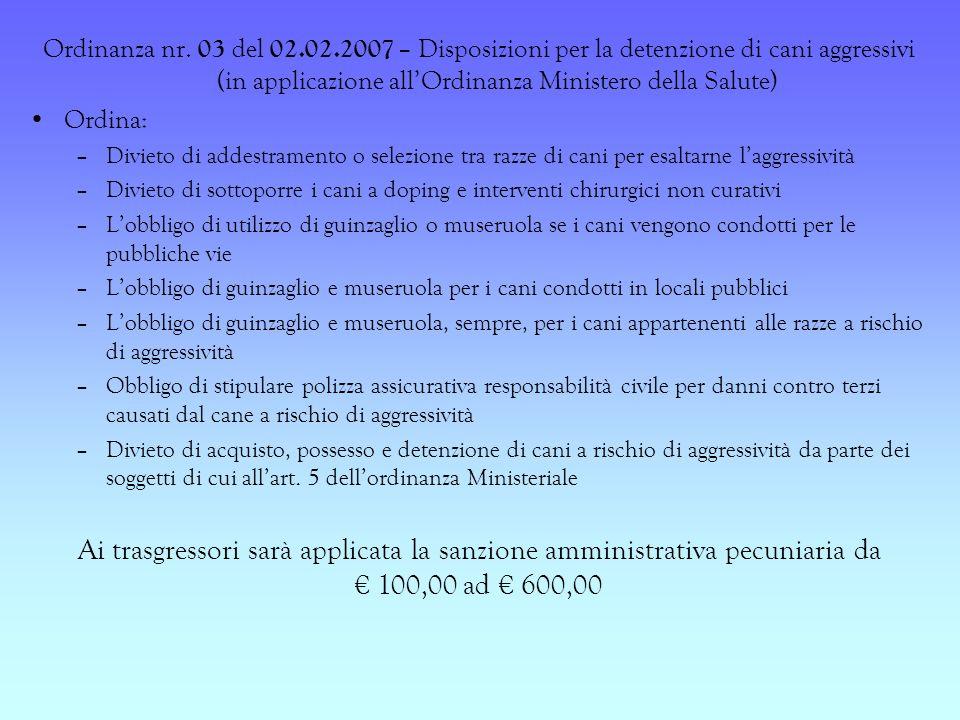 Ordinanza nr. 03 del 02.02.2007 – Disposizioni per la detenzione di cani aggressivi (in applicazione allOrdinanza Ministero della Salute) Ordina: –Div