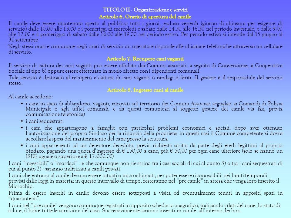 TITOLO II - Organizzazione e servizi Articolo 6. Orario di apertura del canile Il canile deve essere mantenuto aperto al pubblico tutti i giorni, escl