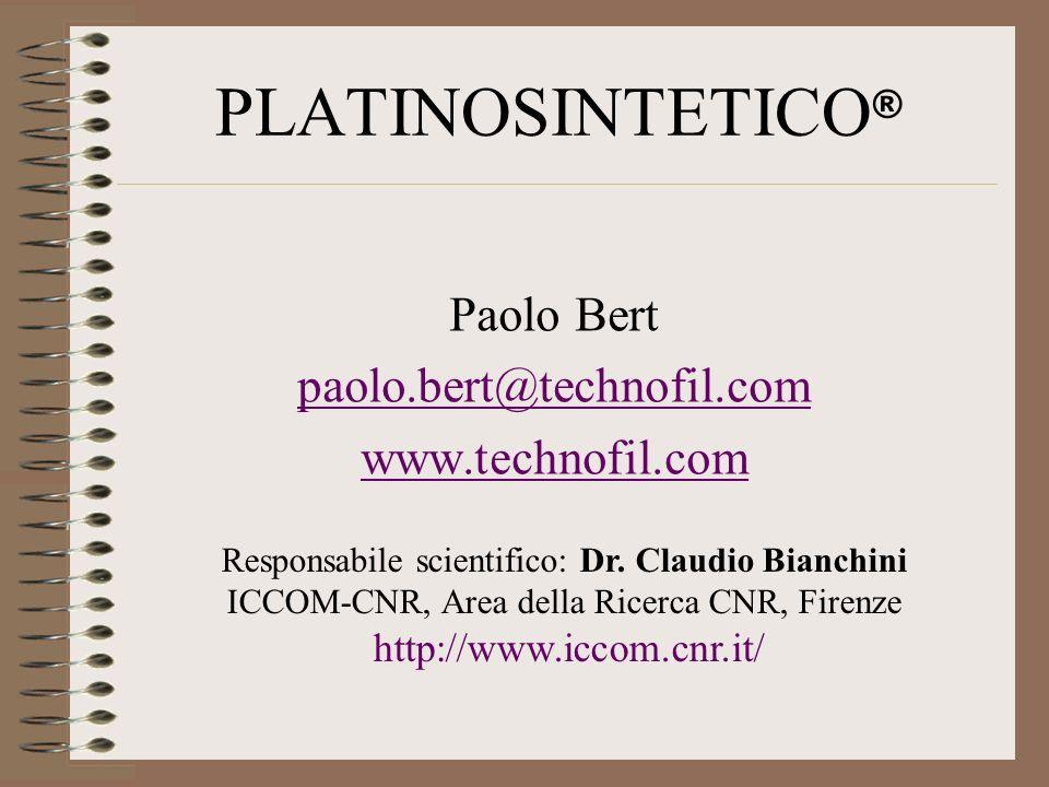 PLATINOSINTETICO ® Paolo Bert paolo.bert@technofil.com www.technofil.com Responsabile scientifico: Dr. Claudio Bianchini ICCOM-CNR, Area della Ricerca