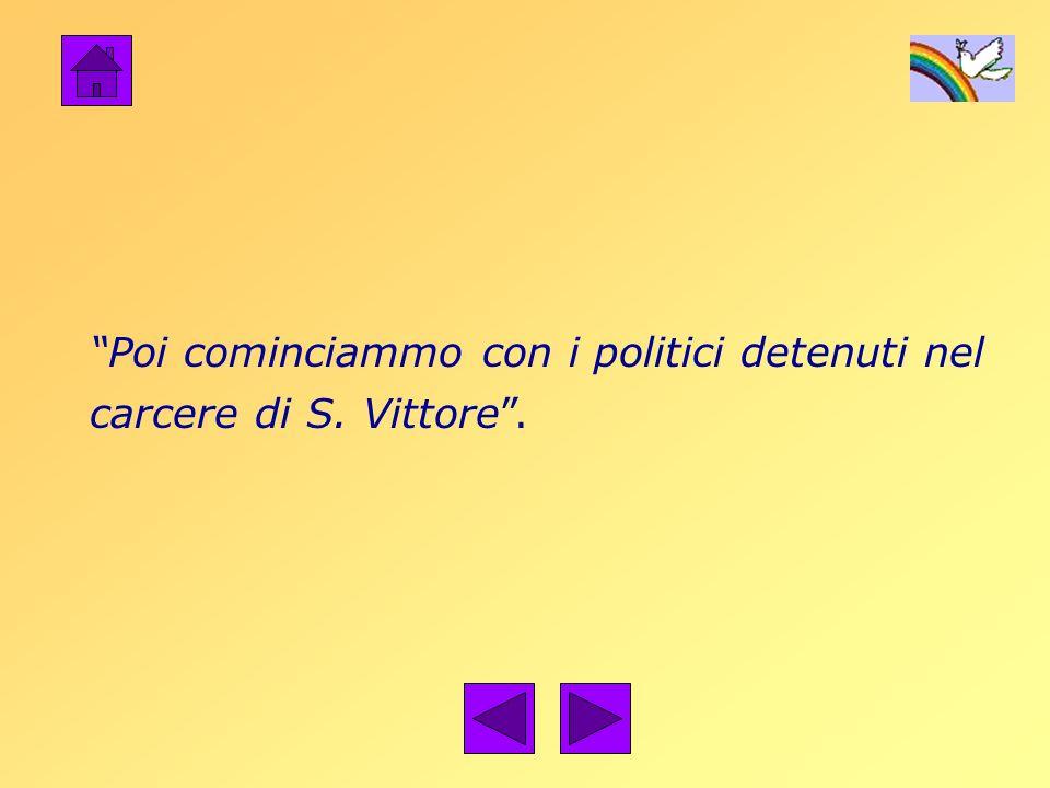 Poi cominciammo con i politici detenuti nel carcere di S. Vittore.