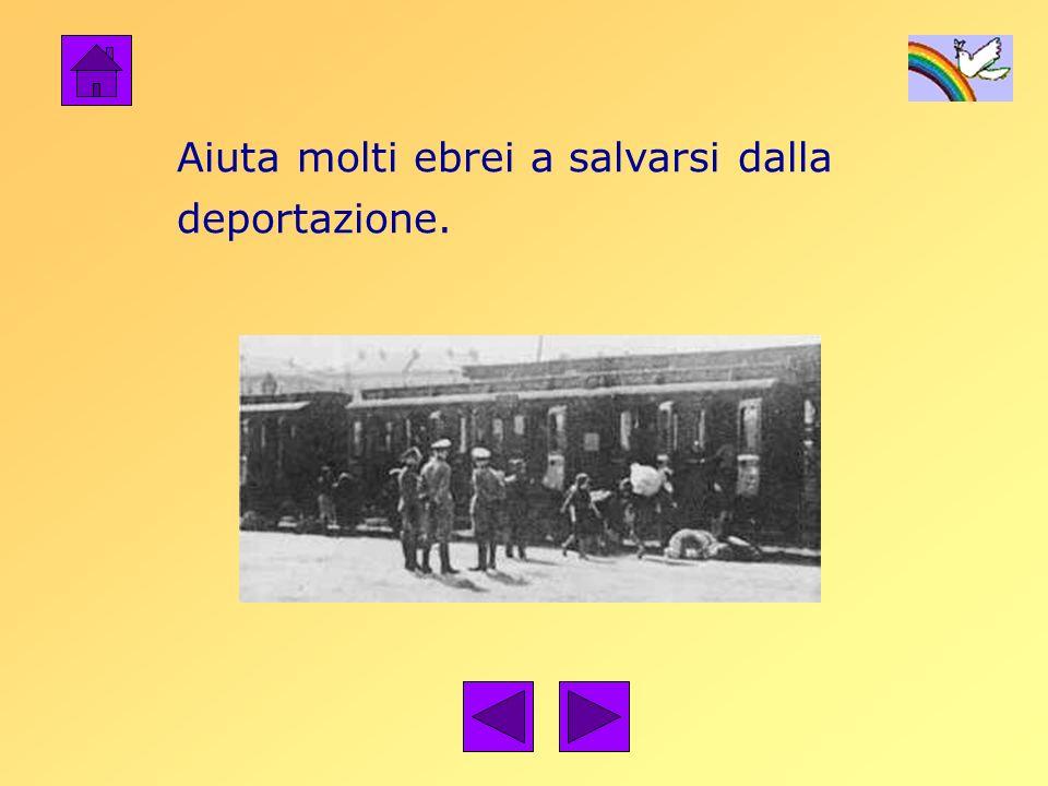 Aiuta molti ebrei a salvarsi dalla deportazione.