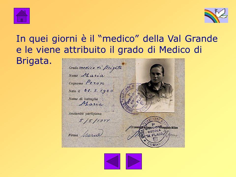 In quei giorni è il medico della Val Grande e le viene attribuito il grado di Medico di Brigata.