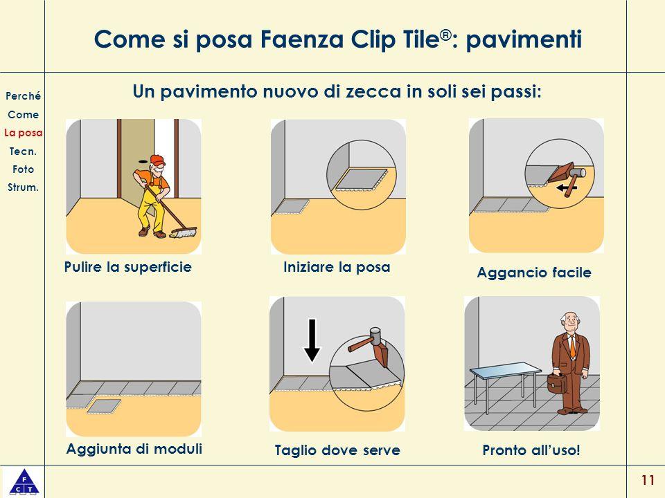11 Come si posa Faenza Clip Tile ® : pavimenti Perché Come La posa Tecn. Foto Strum. Un pavimento nuovo di zecca in soli sei passi: Pulire la superfic