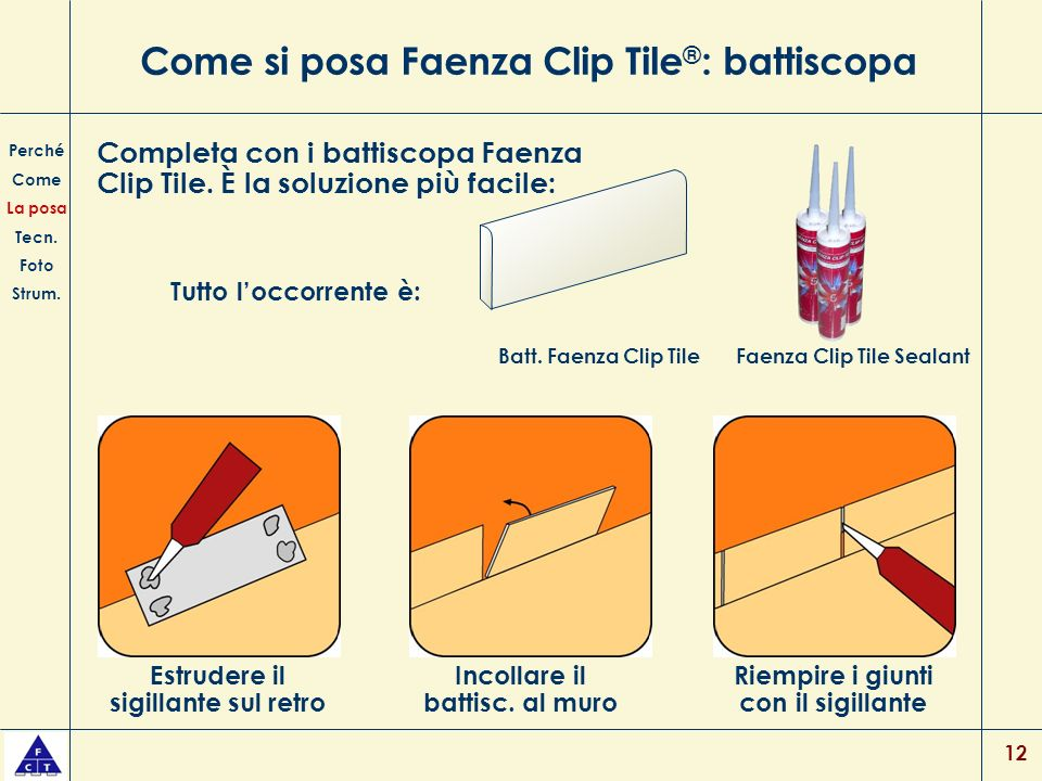 12 Come si posa Faenza Clip Tile ® : battiscopa Perché Come La posa Tecn. Foto Strum. Completa con i battiscopa Faenza Clip Tile. È la soluzione più f