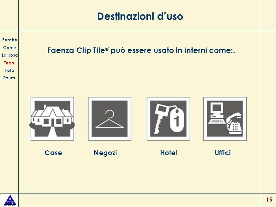 15 Destinazioni duso Faenza Clip Tile ® può essere usato in interni come:. Perché Come La posa Tecn. Foto Strum. CaseNegoziHotelUffici