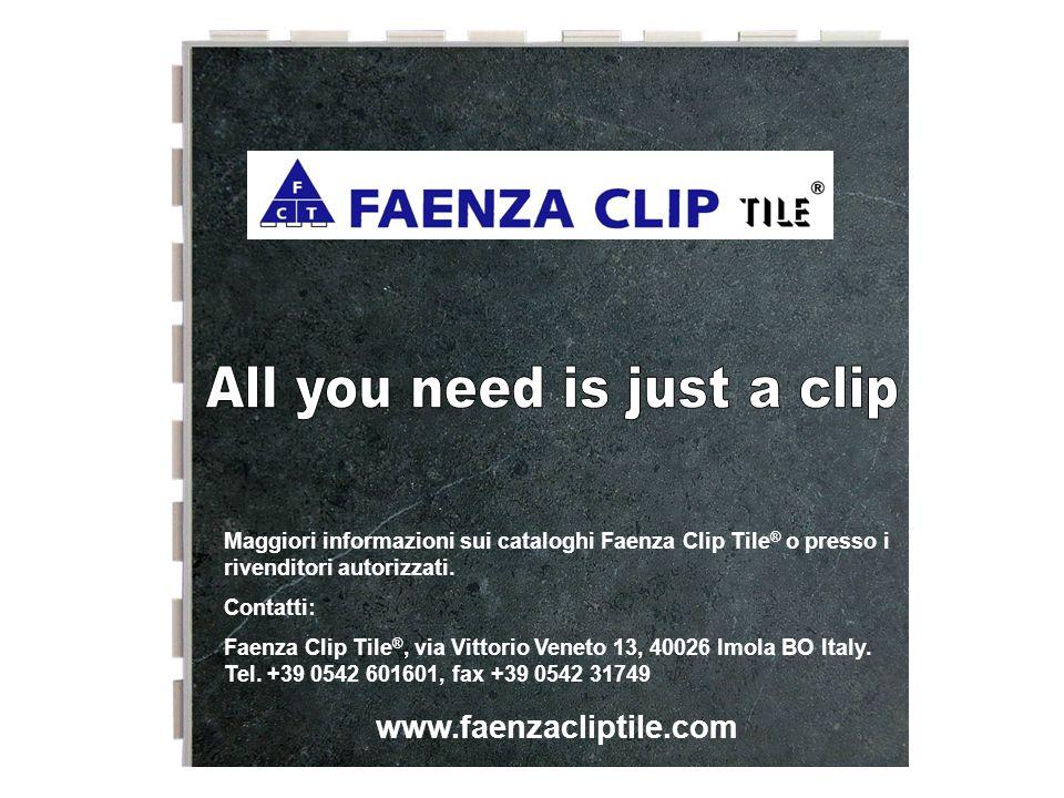 Maggiori informazioni sui cataloghi Faenza Clip Tile ® o presso i rivenditori autorizzati. Contatti: Faenza Clip Tile ®, via Vittorio Veneto 13, 40026