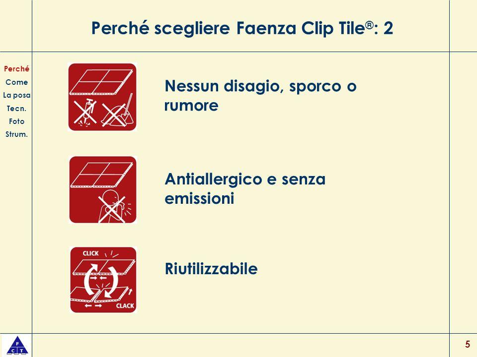5 Perché scegliere Faenza Clip Tile ® : 2 Nessun disagio, sporco o rumore Antiallergico e senza emissioni Perché Come La posa Tecn. Foto Strum. Riutil