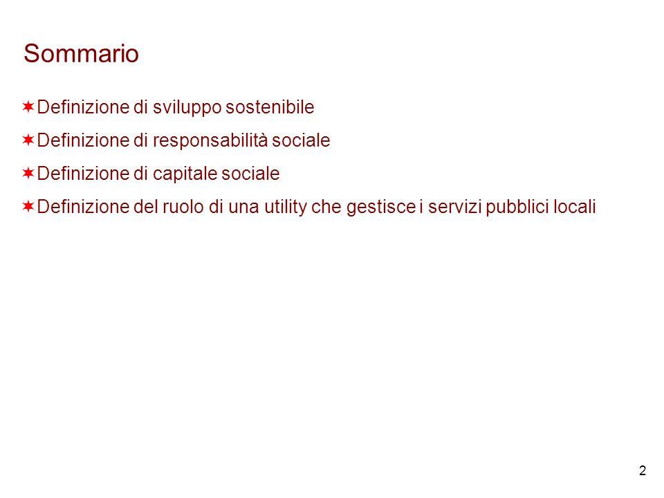 2 Sommario Definizione di sviluppo sostenibile Definizione di responsabilità sociale Definizione di capitale sociale Definizione del ruolo di una utility che gestisce i servizi pubblici locali