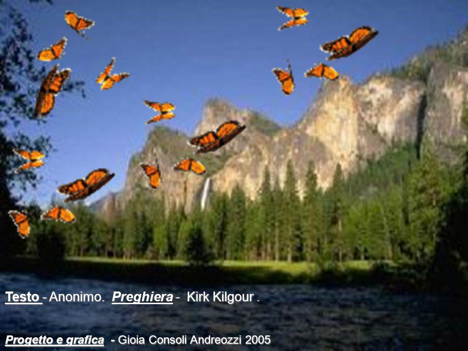 Testo - Anonimo. Kirk Kilgour Testo - Anonimo. Preghiera - Kirk Kilgour. Progetto e grafica - Gioia Consoli Andreozzi 2005
