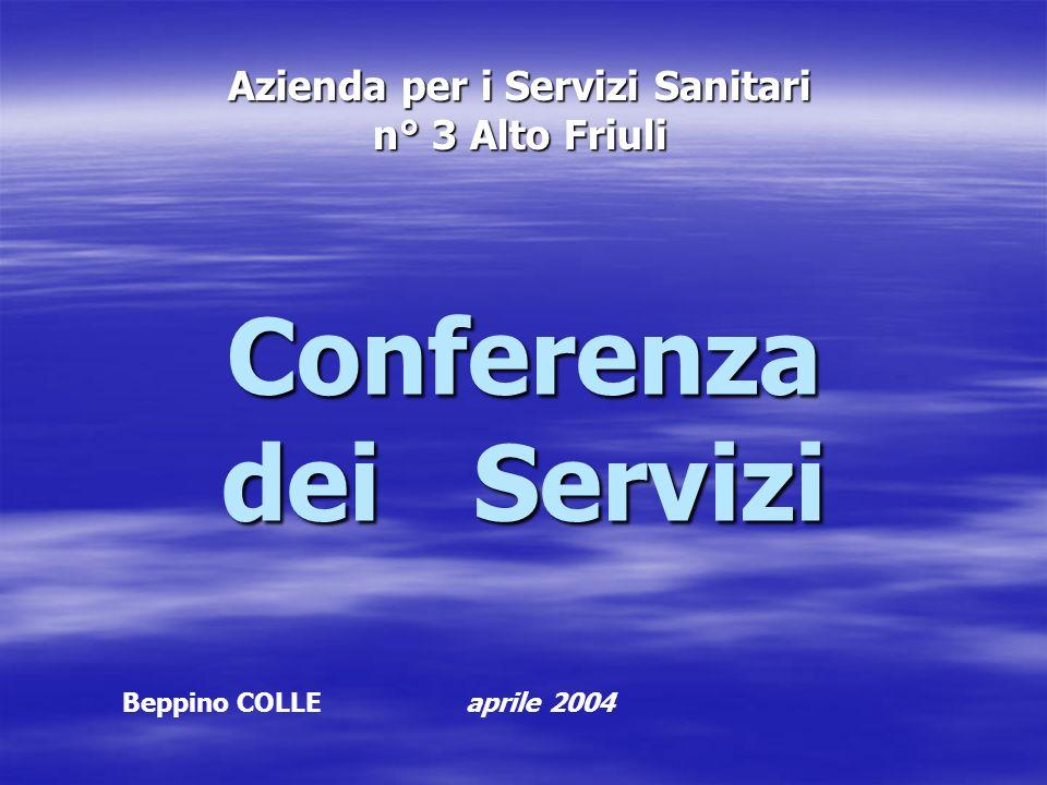 Azienda per i Servizi Sanitari n° 3 Alto Friuli Conferenza dei Servizi Beppino COLLE aprile 2004
