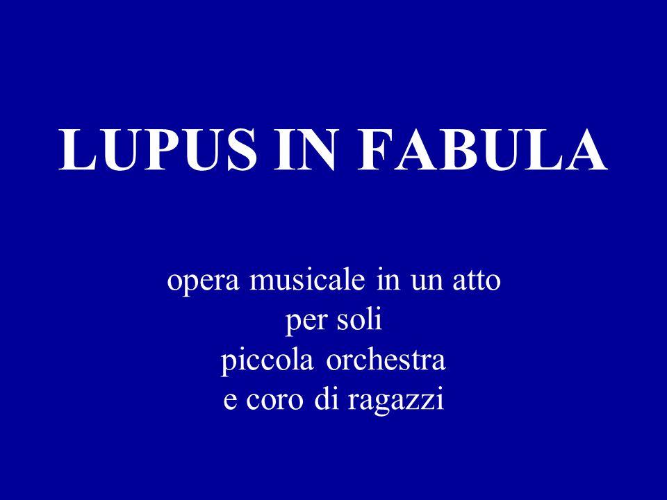 LUPUS IN FABULA opera musicale in un atto per soli piccola orchestra e coro di ragazzi