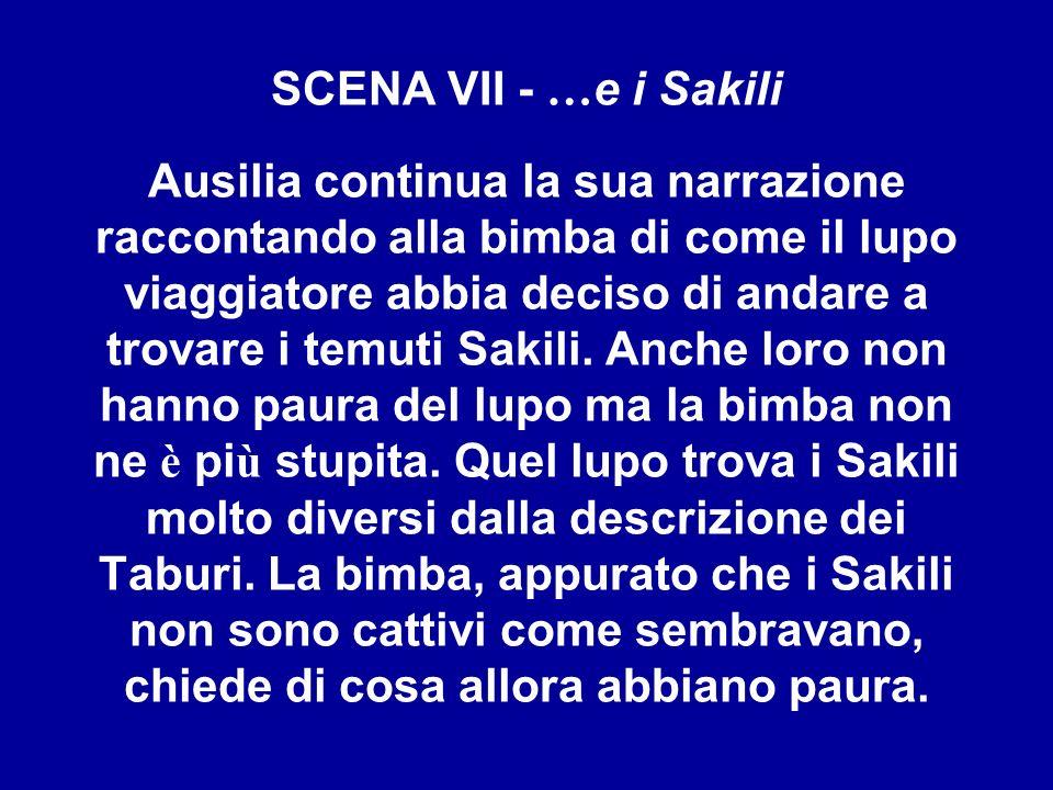 SCENA VII - … e i Sakili Ausilia continua la sua narrazione raccontando alla bimba di come il lupo viaggiatore abbia deciso di andare a trovare i temu