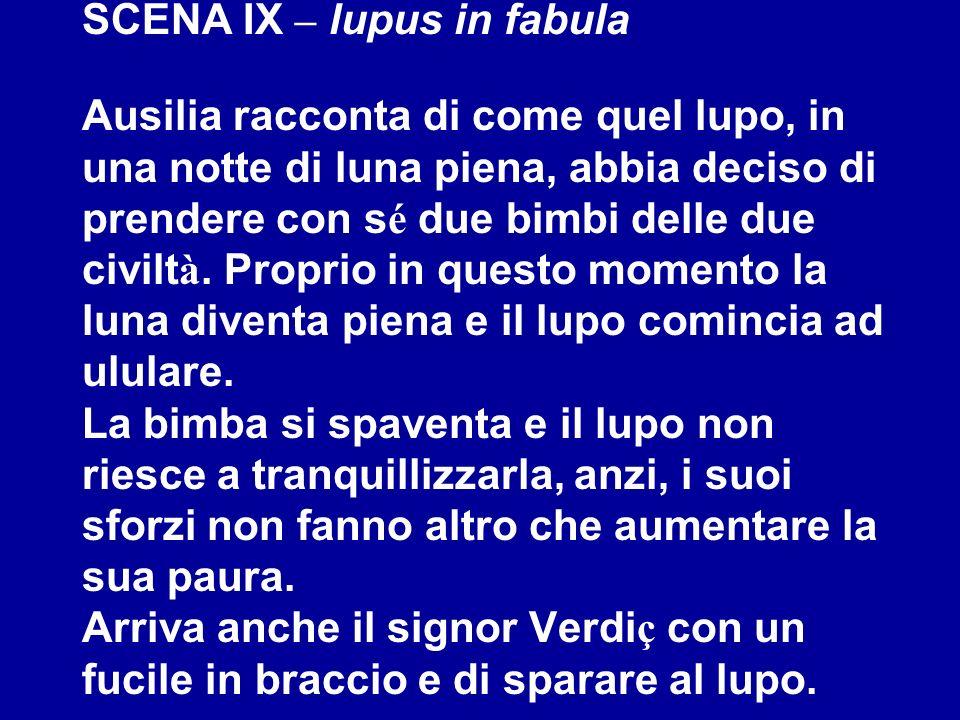 SCENA IX – lupus in fabula Ausilia racconta di come quel lupo, in una notte di luna piena, abbia deciso di prendere con s é due bimbi delle due civilt