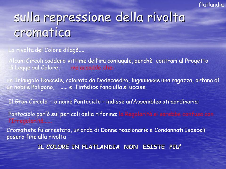 sulla repressione della rivolta cromatica flatlandia La rivolta del Colore dilagò....