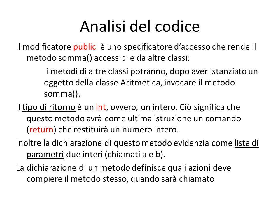 Analisi del codice Il modificatore public è uno specificatore daccesso che rende il metodo somma() accessibile da altre classi: i metodi di altre clas