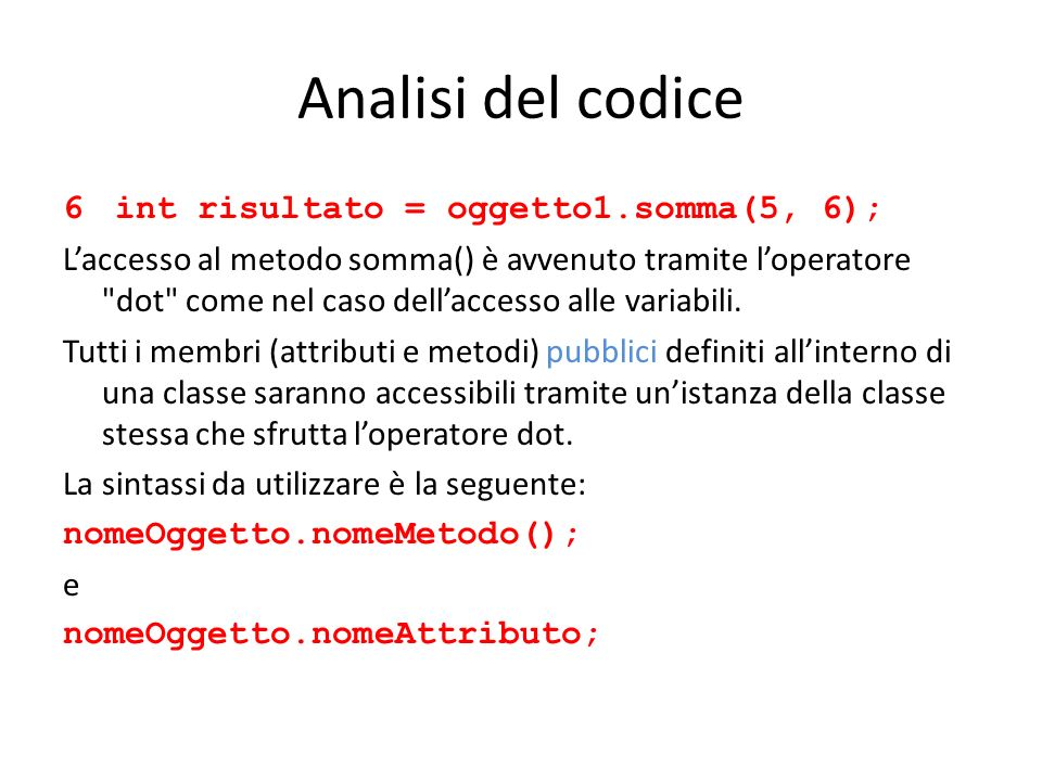 Analisi del codice 6int risultato = oggetto1.somma(5, 6); Laccesso al metodo somma() è avvenuto tramite loperatore