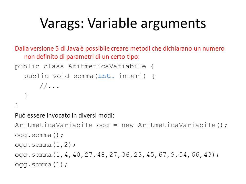 Varags: Variable arguments Dalla versione 5 di Java è possibile creare metodi che dichiarano un numero non definito di parametri di un certo tipo: pub