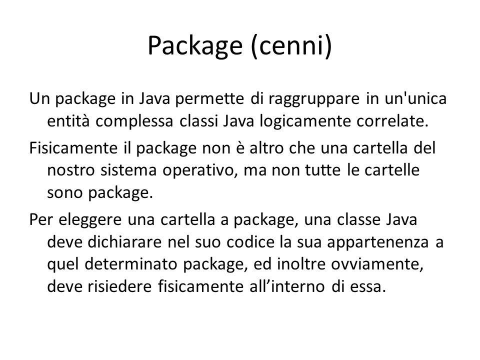 Package (cenni) Un package in Java permette di raggruppare in un'unica entità complessa classi Java logicamente correlate. Fisicamente il package non