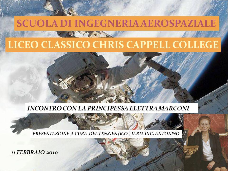 SCUOLA DI INGEGNERIA AEROSPAZIALE LICEO CLASSICO CHRIS CAPPELL COLLEGE INCONTRO CON LA PRINCIPESSA ELETTRA MARCONI 11 FEBBRAIO 2010 PRESENTAZIONE A CU