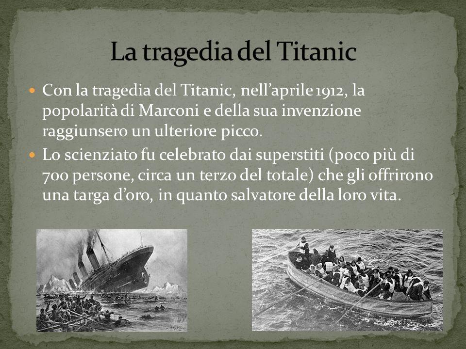 Con la tragedia del Titanic, nellaprile 1912, la popolarità di Marconi e della sua invenzione raggiunsero un ulteriore picco. Lo scienziato fu celebra