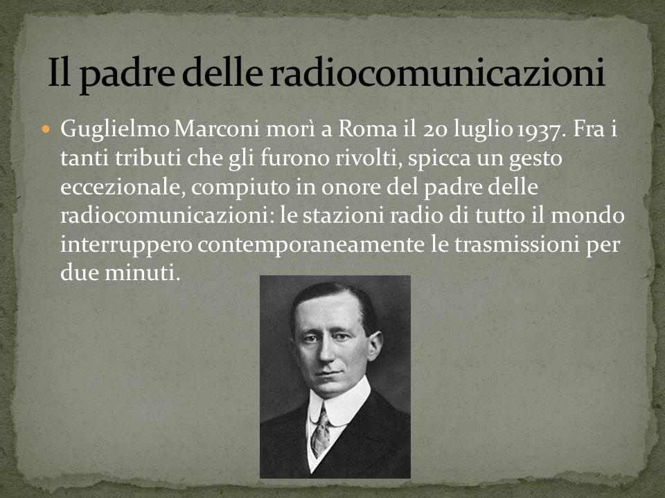 Guglielmo Marconi morì a Roma il 20 luglio 1937. Fra i tanti tributi che gli furono rivolti, spicca un gesto eccezionale, compiuto in onore del padre