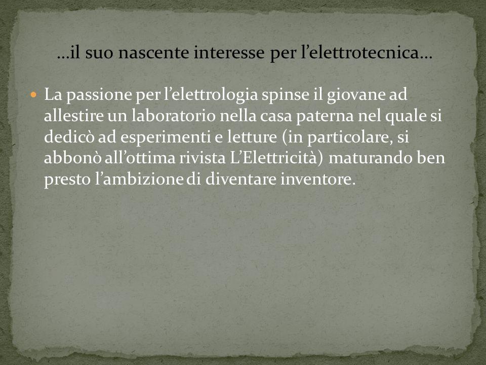 La passione per lelettrologia spinse il giovane ad allestire un laboratorio nella casa paterna nel quale si dedicò ad esperimenti e letture (in partic