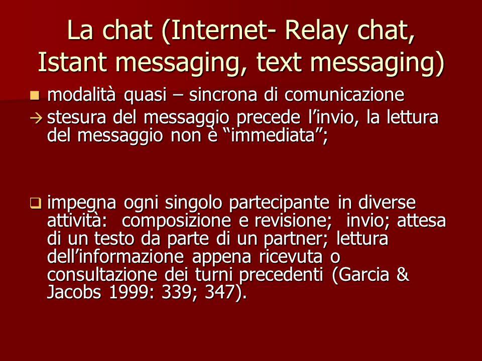 La chat (Internet- Relay chat, Istant messaging, text messaging) modalità quasi – sincrona di comunicazione modalità quasi – sincrona di comunicazione