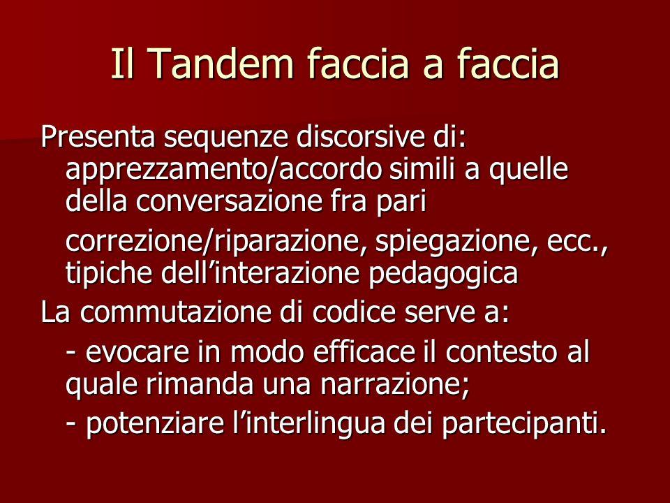 Il Tandem faccia a faccia Presenta sequenze discorsive di: apprezzamento/accordo simili a quelle della conversazione fra pari correzione/riparazione,