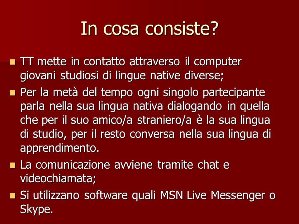 In cosa consiste? TT mette in contatto attraverso il computer giovani studiosi di lingue native diverse; TT mette in contatto attraverso il computer g