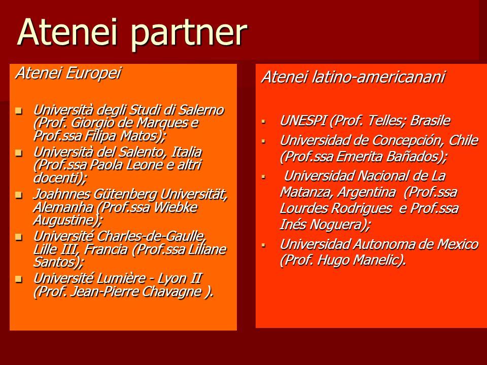 Atenei partner Atenei Europei Università degli Studi di Salerno (Prof. Giorgio de Marques e Prof.ssa Filipa Matos); Università degli Studi di Salerno