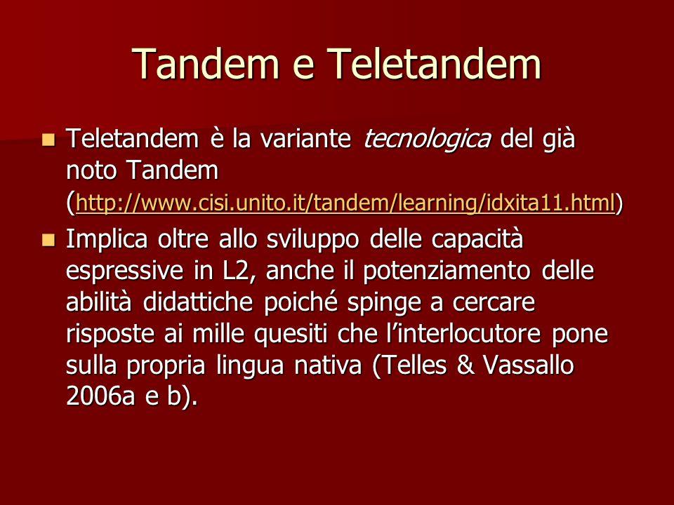 Tandem e Teletandem Teletandem è la variante tecnologica del già noto Tandem ( http://www.cisi.unito.it/tandem/learning/idxita11.html) Teletandem è la