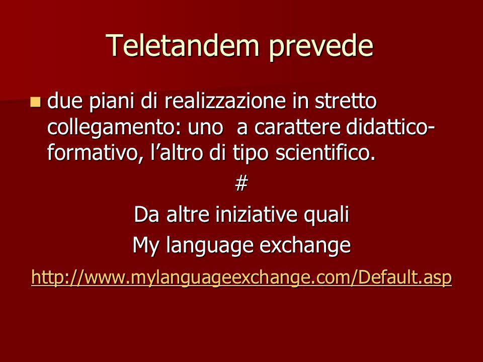 Teletandem prevede due piani di realizzazione in stretto collegamento: uno a carattere didattico- formativo, laltro di tipo scientifico. due piani di
