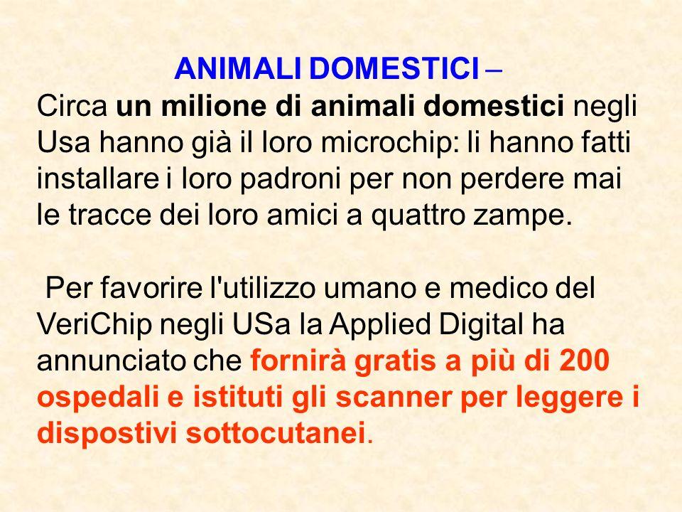 ANIMALI DOMESTICI – Circa un milione di animali domestici negli Usa hanno già il loro microchip: li hanno fatti installare i loro padroni per non perdere mai le tracce dei loro amici a quattro zampe.