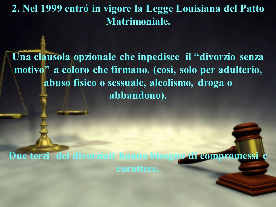 2. Nel 1999 entró in vigore la Legge Louisiana del Patto Matrimoniale. Una clausola opzionale che inpedisce il divorzio senza motivo a coloro che firm