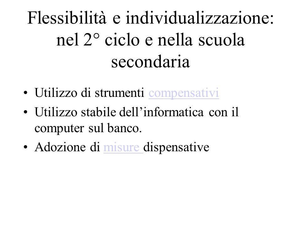 Flessibilità e individualizzazione: nel 2° ciclo e nella scuola secondaria Utilizzo di strumenti compensativicompensativi Utilizzo stabile dellinforma
