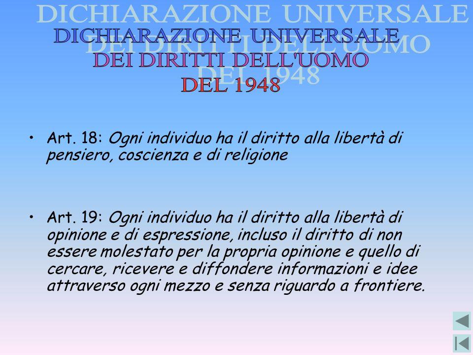 Art. 18: Ogni individuo ha il diritto alla libertà di pensiero, coscienza e di religione Art. 19: Ogni individuo ha il diritto alla libertà di opinion