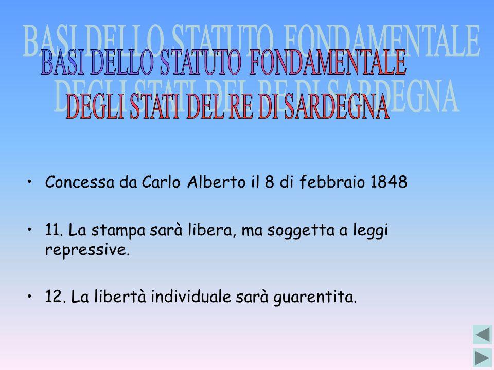 Concessa da Carlo Alberto il 8 di febbraio 1848 11. La stampa sarà libera, ma soggetta a leggi repressive. 12. La libertà individuale sarà guarentita.
