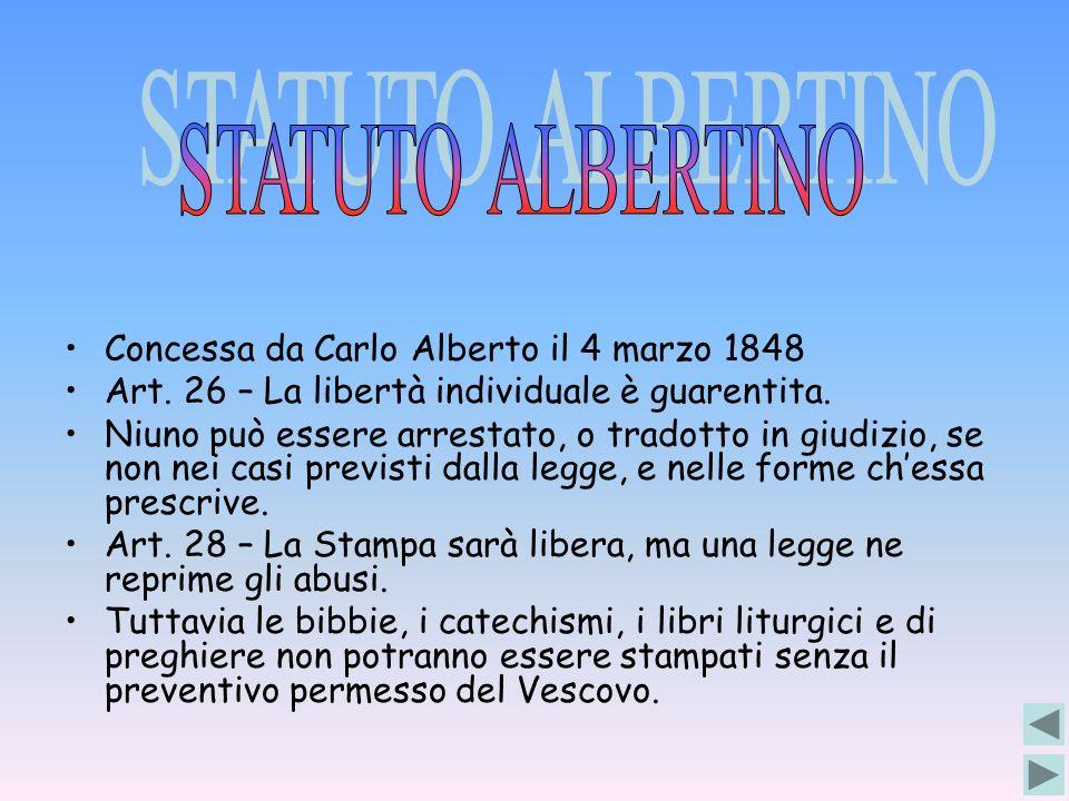 Concessa da Carlo Alberto il 4 marzo 1848 Art. 26 – La libertà individuale è guarentita. Niuno può essere arrestato, o tradotto in giudizio, se non ne