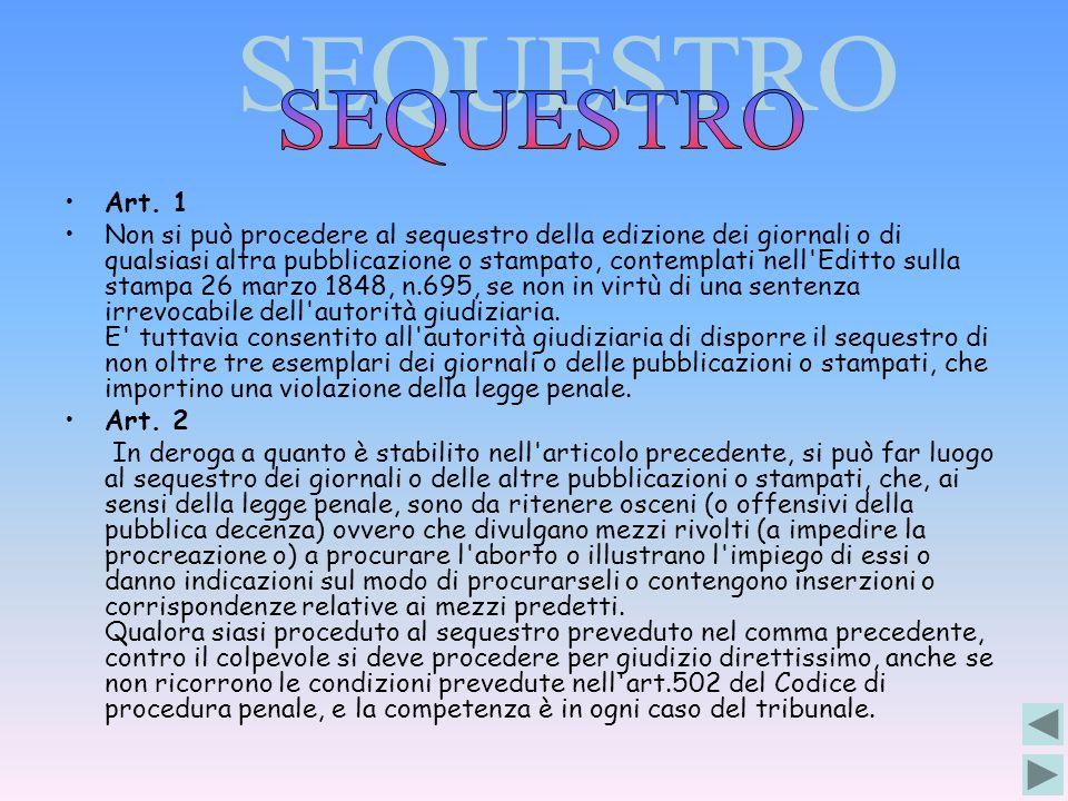 Art. 1 Non si può procedere al sequestro della edizione dei giornali o di qualsiasi altra pubblicazione o stampato, contemplati nell'Editto sulla stam