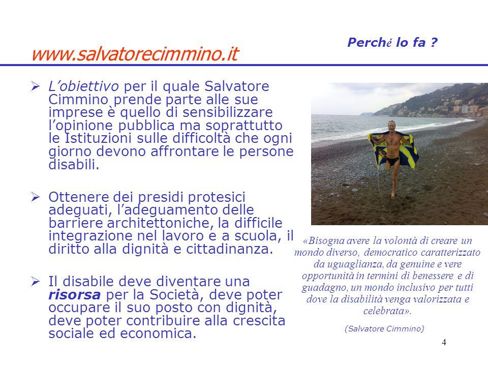 Lobiettivo per il quale Salvatore Cimmino prende parte alle sue imprese è quello di sensibilizzare lopinione pubblica ma soprattutto le Istituzioni su